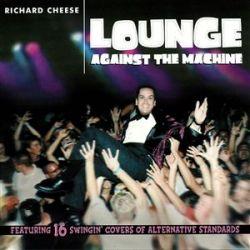 Richard Cheese - Lounge Against the Machine