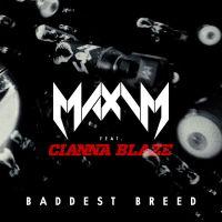 Maxim Feat. Cianna Blaze - Baddest Breed