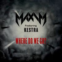 Maxim Featuring Kestra - Where Do We Go?