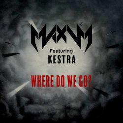 Maxim Featuring Kestra - Where Do We Go?